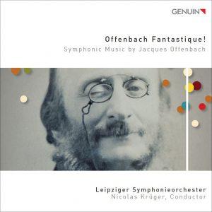 OFFENBACH FANTASTIQUE! SYMPHONIC MUSIC BY JACQUES OFFENBACH